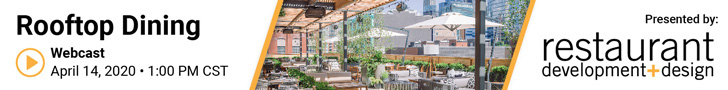 Rooftop Dining Webcast. April 14, 2020, 1:PM Central. Presented by Restaurant Development+Design.