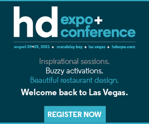 hd expo+conference. August 24+25, 2021, Mandalay Bay, Las Vegas. Inspirational sessions. Buzzy activations. Beautiful restaurant design. Welcome back to Las Vegas. Register now.