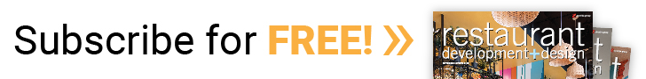 Subscribe to restaurant development+design magazine for free!
