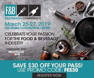 F&B Innovation Conference. March 25-27, 2019. Las Vegas Convention Center. Celebrate your passion for the food and beverage industry. Save $30 off your pass! Use Promo code FES30. Register Now.